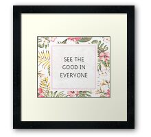 See The Good In Everyone Framed Print
