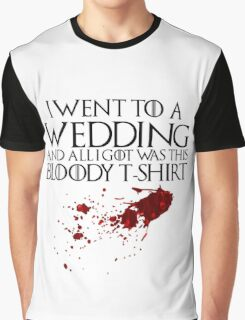I went to a wedding and all I got was this bloody t-shirt - Game of Thrones Graphic T-Shirt