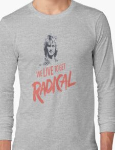 We Live To Get Radical Long Sleeve T-Shirt