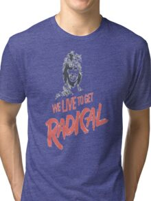 We Live To Get Radical Tri-blend T-Shirt