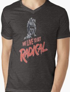 We Live To Get Radical Mens V-Neck T-Shirt