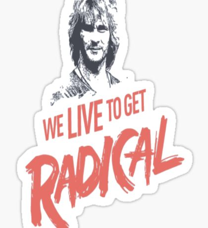 We Live To Get Radical Sticker