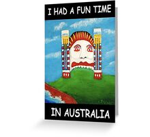 I Had A Fun Time In Australia (White writing for Dark T's) Greeting Card