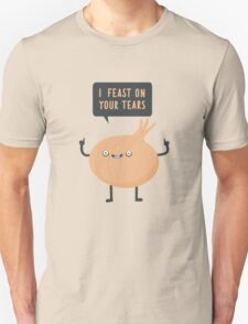 I feast on your tears! Unisex T-Shirt