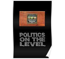 Politics on the level. Poster
