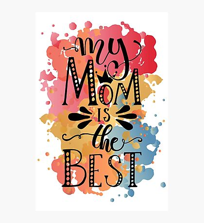 My Mom is the Best on Watercolor Background Photographic Print