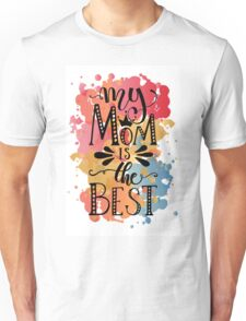 My Mom is the Best on Watercolor Background Unisex T-Shirt