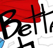 Betta than you Sticker