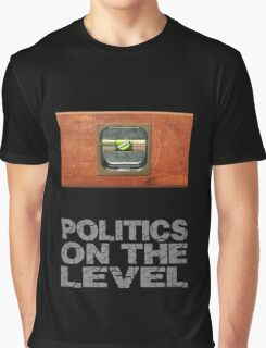 Politics on the level. Graphic T-Shirt