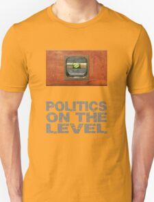 Politics on the level. Unisex T-Shirt