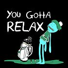 Mr. Meeseeks Quote T-shirt - You Gotta Relax by KsuAnn