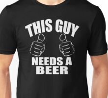 This Guy Needs A Beer Funny Booze Dad Family Unisex T-Shirt