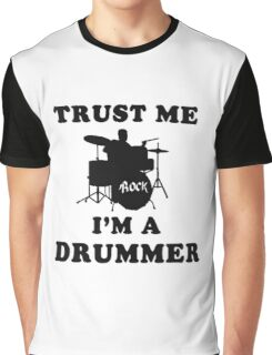 Trust me, I'm a drummer Graphic T-Shirt