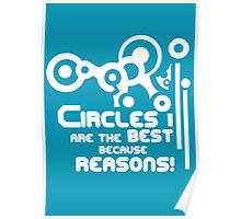 Circles are the best because REASONS Poster