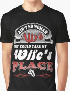 Ain't No Woman Alive That Could Take My Wife's Place Graphic T-Shirt