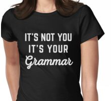 Not You Grammar Funny Quote Womens Fitted T-Shirt