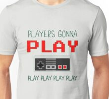 Players Gonna Play Play Unisex T-Shirt