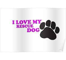 I Love My Rescue Dog Poster