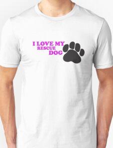 I Love My Rescue Dog Unisex T-Shirt