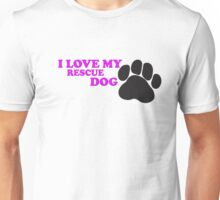I Love My Rescue Dog Unisex T-Shirt