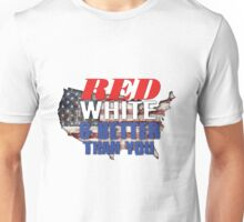 Red, White, & Better Than You Unisex T-Shirt