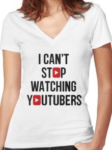 I CAN'T STOP WATCHING YOUTUBERS Women's Fitted V-Neck T-Shirt