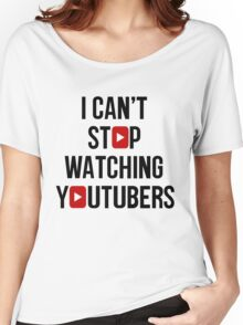 I CAN'T STOP WATCHING YOUTUBERS Women's Relaxed Fit T-Shirt