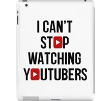 I CAN'T STOP WATCHING YOUTUBERS iPad Case/Skin