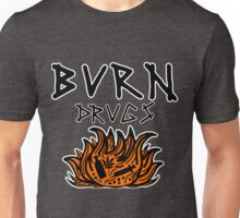 Burn Drugs Unisex T-Shirt