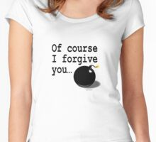Of course, I forgive you. Just look behind you. Women's Fitted Scoop T-Shirt