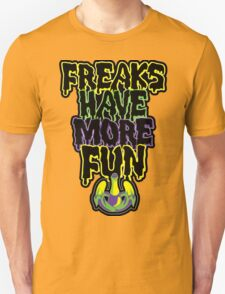 Freaks Have More Fun T-Shirt