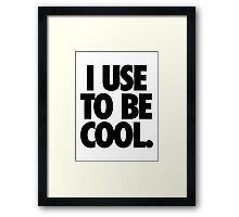 I USE TO BE COOL. Framed Print
