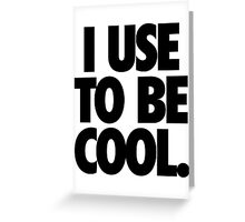 I USE TO BE COOL. Greeting Card