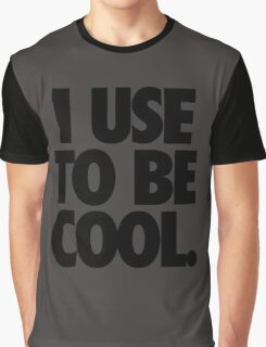 I USE TO BE COOL. Graphic T-Shirt