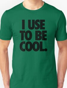 I USE TO BE COOL. Unisex T-Shirt