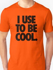 I USE TO BE COOL. T-Shirt