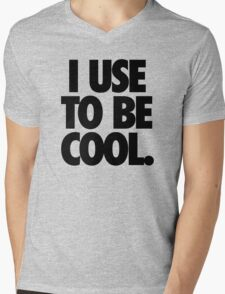 I USE TO BE COOL. Mens V-Neck T-Shirt