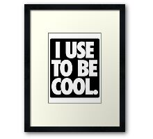 I USE TO BE COOL. - Alternate Framed Print