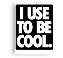 I USE TO BE COOL. - Alternate Canvas Print