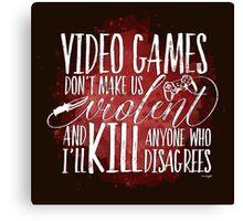 Video Games don't make us Violent Canvas Print
