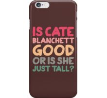 Is Cate Blanchett good, or is she just tall? iPhone Case/Skin