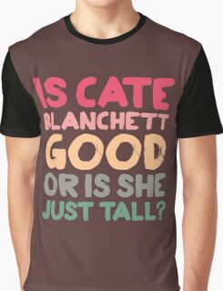 Is Cate Blanchett good, or is she just tall? Graphic T-Shirt