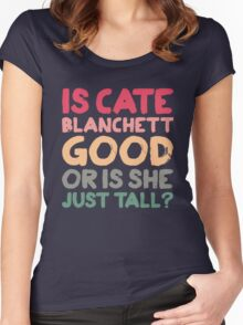 Is Cate Blanchett good, or is she just tall? Women's Fitted Scoop T-Shirt