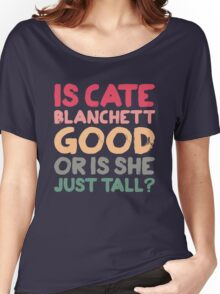 Is Cate Blanchett good, or is she just tall? Women's Relaxed Fit T-Shirt