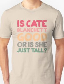 Is Cate Blanchett good, or is she just tall? T-Shirt