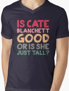 Is Cate Blanchett good, or is she just tall? Mens V-Neck T-Shirt