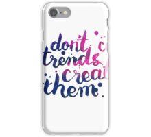 Don't copy trend. Create them iPhone Case/Skin