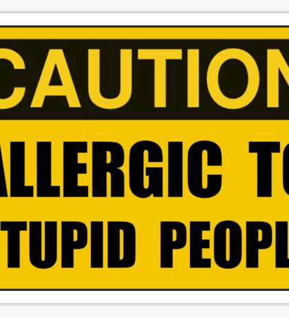 Allergic To Stupid People Sticker