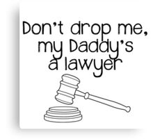 Don't drop me, my Daddy's a lawyer Canvas Print