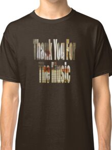 Thank You For The Music Classic T-Shirt